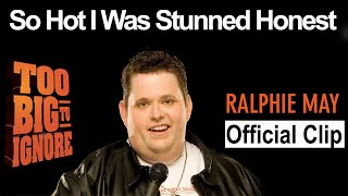 Ralphie May: Too Big To Ignore - So Hot I Was Stunned Honest