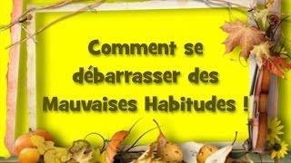 STOPPER LES MAUVAISES HABITUDES !!!!! (série développement personnel