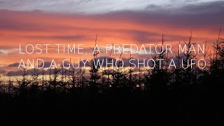 Lost Time, A Predator Man and A Guy Who Shot A UFO