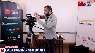 Altınkepenk Sinema Atölyesi - Kerim Abanoz - Kamera Kullanımı ve Ölçekleri