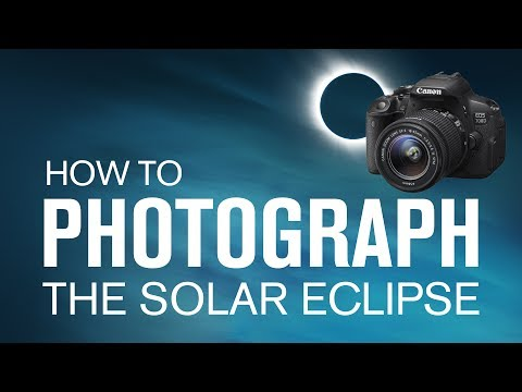 How to Photograph a Solar Eclipse - August 21, 2017