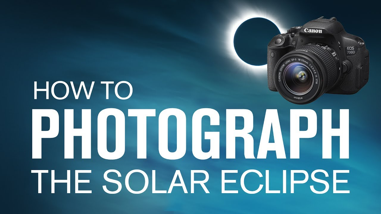 What you need to know before capturing the Solar Eclipse with a camera