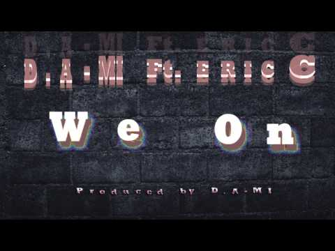 We On (Cash) - D.A-MI Feat. Eric C (Produced by D.A-MI)