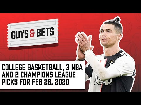 guys-&-bets:-college-basketball,-three-nba-and-two-champions-leagues-picks-for-feb-26,-2020