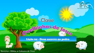 EBD Infância  • Classe Ovelhinhas de Jesus • Lição 04 : Deus escreve na pedra