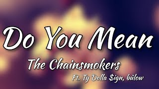 The Chainsmokers Do You Mean Lyric ft Ty Dolla ign bülow