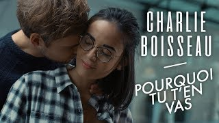 Charlie Boisseau - Pourquoi tu t'en vas (Clip Officiel)