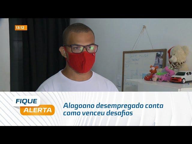 Alagoano desempregado conta como venceu desafios e passou em concurso no Pará