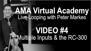 AMA Virtual Academy with Peter Markes |  VIDEO #4 - MULTIPLE INPUTS & the RC-300 LOOPER