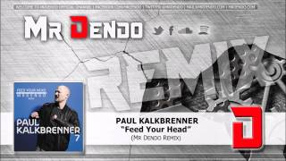 Paul Kalkbrenner - Feed Your Head (Mr Dendo Remix)