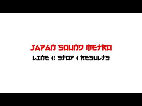 Japan Sound Metro: Line 1 Stop 1 Results