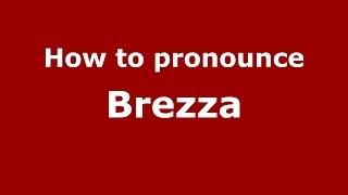 How to pronounce Brezza (Italian/Italy)  - PronounceNames.com