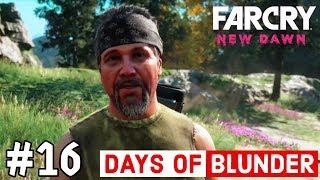 FAR CRY NEW DAWN WALKTHROUGH GAMEPLAY   Part 16 - DAYS OF BLUNDER