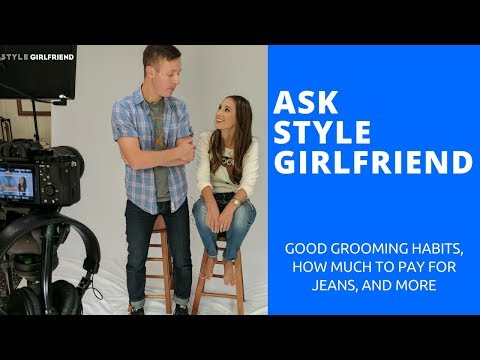 Ask Style Girlfriend: Good Grooming Habits, How Much is Too Much for Jeans? and More