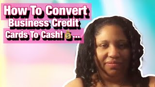 How to convert Business Credit Cards to Cash! 💰🤑