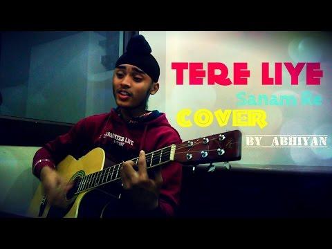 Tere Liye   Sanam Re   Unplugged   Cove - By Abhiyan