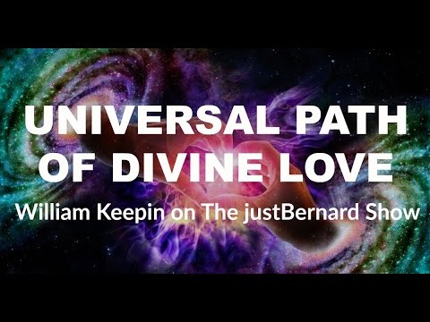 Universal Path of Divine Love - Dr. William Keepin PhD. on The justBernard Show