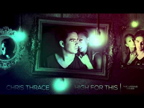 The Weeknd - High for this (Chris Thrace Cover)