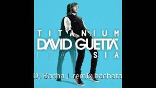 David Guetta Titanium ft Sia DJBacha J Bachata Remix