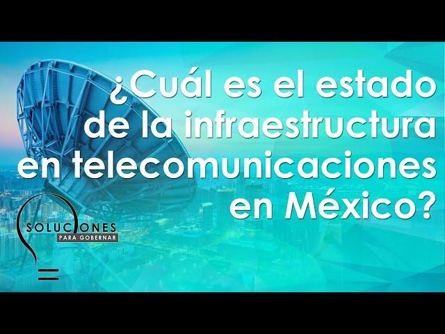 ¿Cuál es el estado de la infraestructura en telecomunicaciones en México?