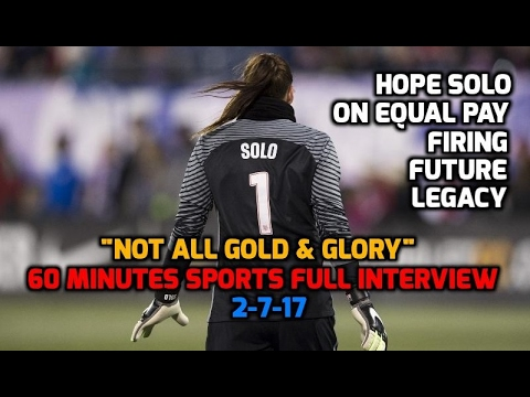 "USWNT - Hope Solo: ""Not All Gold & Glory"" (60 Minutes Sports FULL INTERVIEW) - 2-7-17"