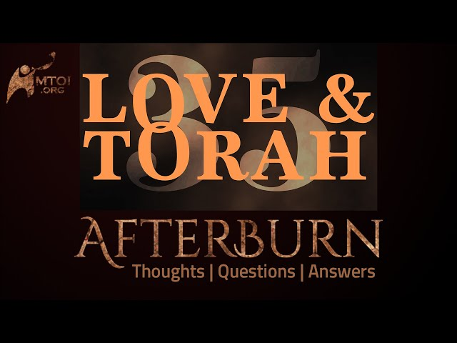 Afterburn | Thoughts, Q&A on Love and Torah | Part 35