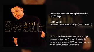 Keith Sweat - Twisted (Sweat Shop Party Remix Edit) [Without Rap]