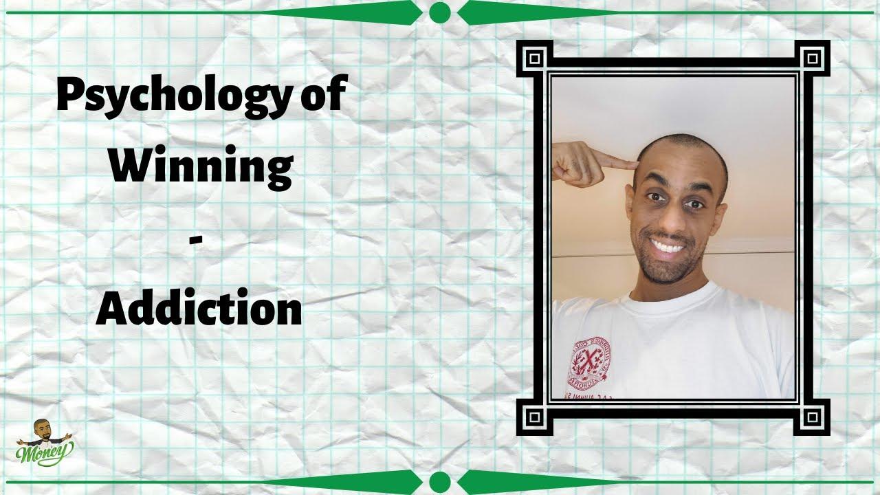 Psychology of Winning - Addiction