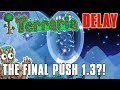 The Final Push? - Terraria 1.3 console delays, Updates, and Road to Certification