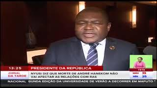 Presidente da República: Nyusi diz que morte de André Hanekom não vai afectar as relações com RAS