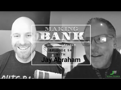 The Need for Funnel Vision with Guest Jay Abraham: MakingBank S1E54