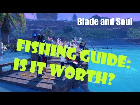 [Blade And Soul] Fishing Guide: Is It Worth?