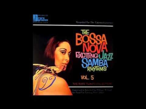 The Bossa Nova Exciting Jazz Samba Rhythms - vol. 5 - Full Album
