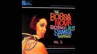The Bossa Nova Exciting Jazz Samba Rhythms - vol. 5 - Full Album