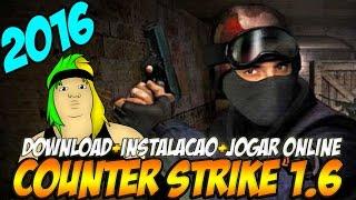 COUNTER STRIKE 1.6 - APRENDA A BAIXAR + INSTALAR + JOGAR ON LINE 2016 - FÁCIL E RÁPIDO!