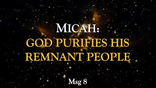Micah: God Purifies His Remnant People (Msg 8)