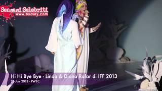 Video Hi Hi Bye Bye   Linda & Diana Rafar di IFF 2013 download MP3, 3GP, MP4, WEBM, AVI, FLV Januari 2018