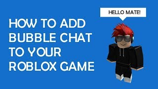 How to add bubble chat to your roblox game (PATCHED) :(