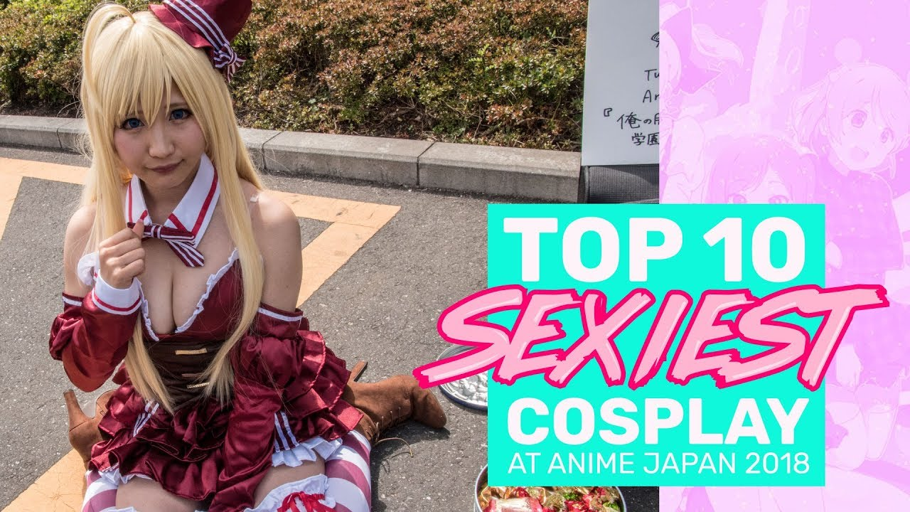 TOP 10 Sexiest Cosplay Girls (Anime Japan 2018)
