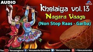 Khelaiya - Vol.13 : Nagara Vaage - Non Stop Raas Garba | Gujarati Garba Songs