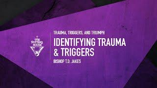 Identifying Trauma & Triggers - Bishop T.D. Jakes