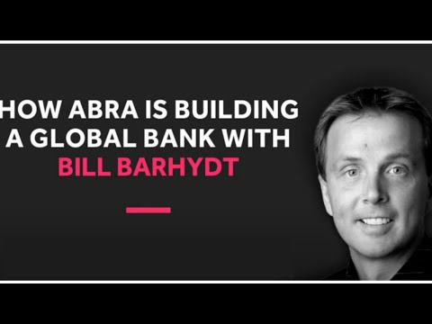 How Abra is Building a Global Bank with Bill Barhydt