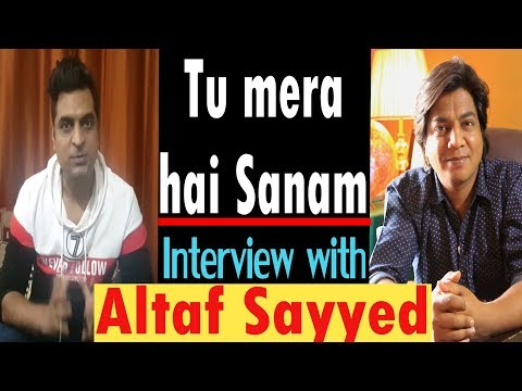 Tu mera hai Sanam | Interview with Altaf Sayyed