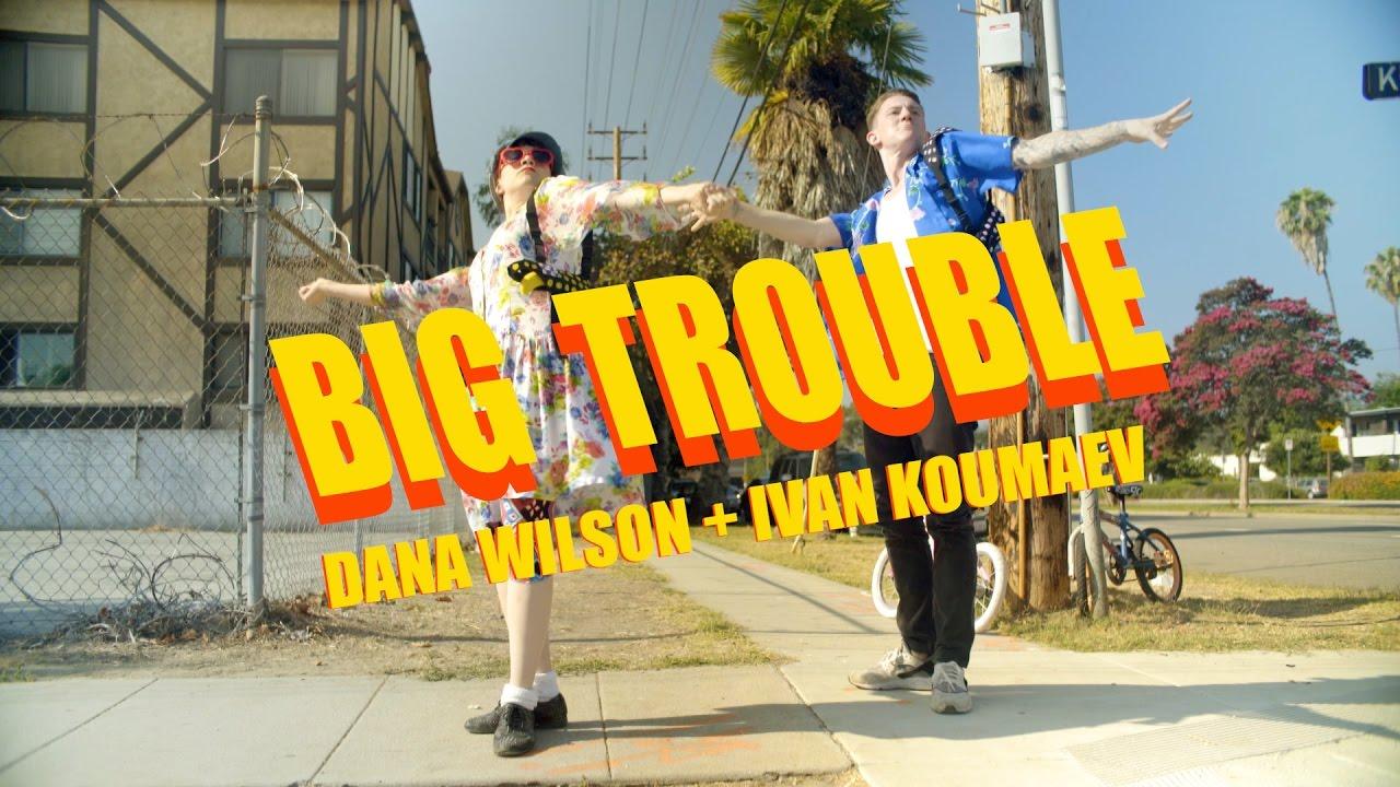 BIG TROUBLE | Outasight | Dana Wilson and Ivan Koumaev