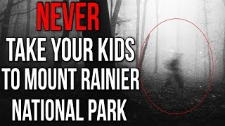 """""""NEVER Take Your Kids To Mount Rainer National Park"""" Creepypasta"""