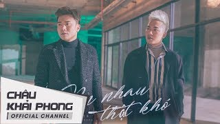 (Audio Lyrics) Bên Nhau Thật Khó | Châu Khải Phong ft Khang Việt