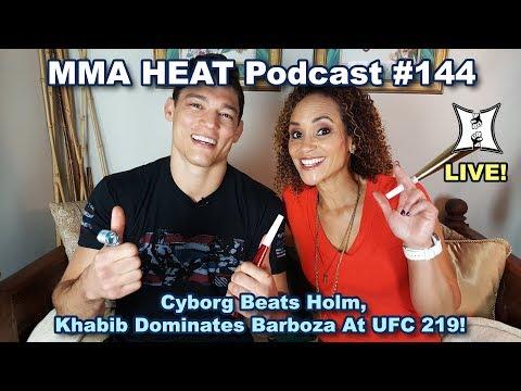 🔴 MMA H.E.A.T. Podcast #144: Cyborg Beats Holm, Khabib Dominates Barboza At UFC 219!