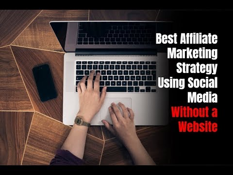 Best Affiliate Marketing Strategy Using Social Media Without a Website