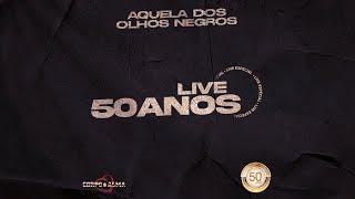 Aquela dos olhos Negros  - Live especial 50 anos