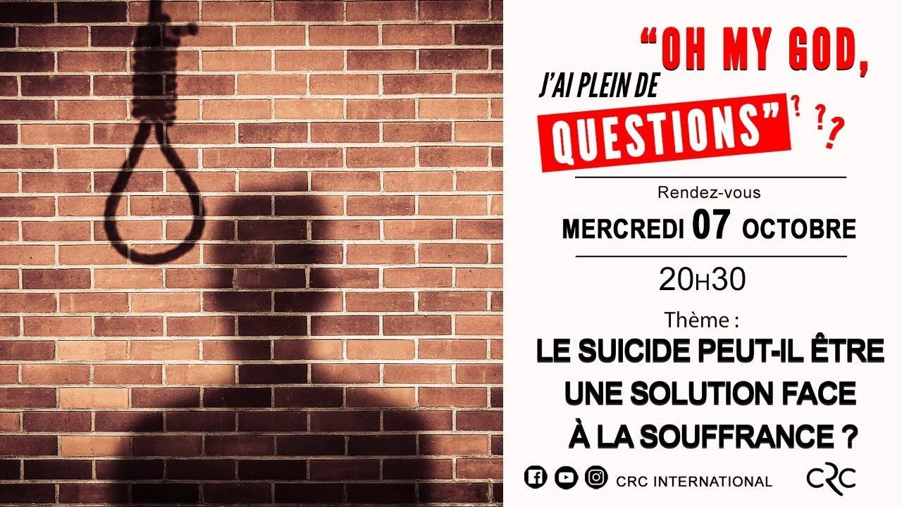 Le suicide peut-il être une solution face à la souffrance ? [07 octobre 2020]
